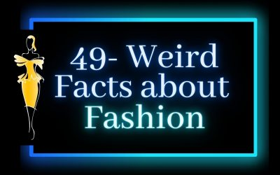 49 Weird Facts About FASHION