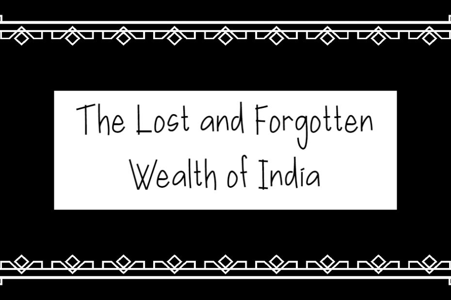the lost and forgotten wealth of India